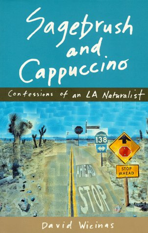 Sagebrush & Cappuccino; Confessions of an LA Naturalist: Wicinas, David