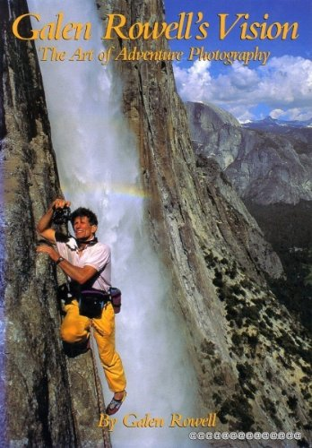 9780871564580: Galen Rowell's Vision: The Art of Adventure Photography