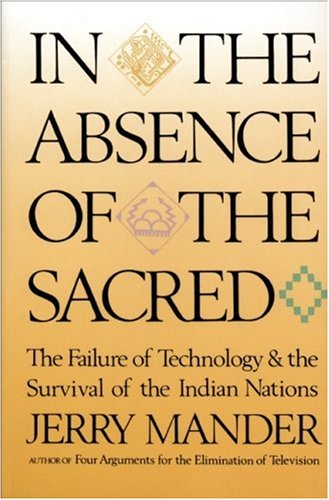 9780871565099: In the Absence of the Sacred: The Failure of Technology and the Survival of the Indian Nations