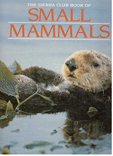 9780871565259: The Sierra Club Book of Small Mammals