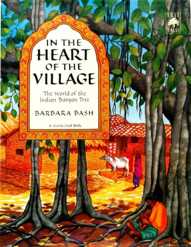 9780871565754: In the Heart of the Village: The World of the Indian Banyan Tree (Tree Tales)