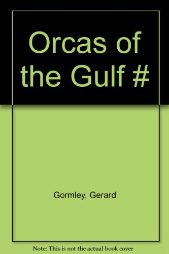 Orcas of the Gulf : A Natural History: Gormley, Gerard