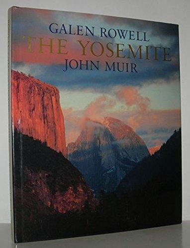 THE YOSEMITE: Muir, John (Text); Rowell, Galen (Photographer)