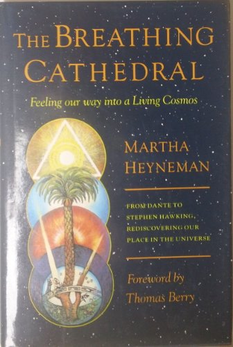 The Breathing Cathedral: Feeling Our Way into a Living Cosmos: Heyneman, Martha