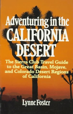 9780871567215: Adventuring in the California Desert: The Sierra Club Travel Guide to the Great Basin, Mojave, and Colorado Desert Regions of California