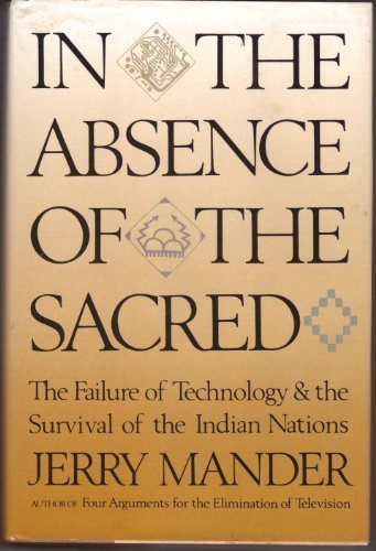 In the Absence of the Sacred: The Failure of Technology and the Survival of the Indian Nations: ...