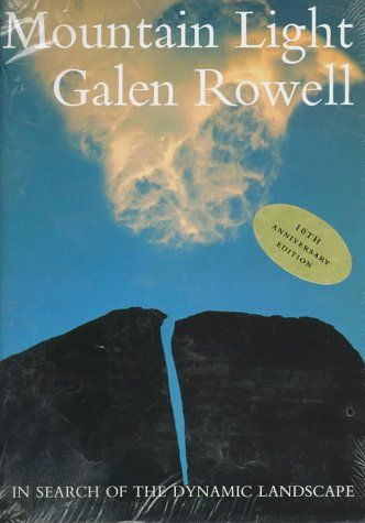 Mountain Light: In Search of the Dynamic Landscape: Rowell, Galen A.