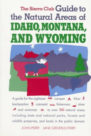 The Sierra Club Guide to the Natural Areas of Idaho, Montana and Wyoming (0871567814) by Perry, John