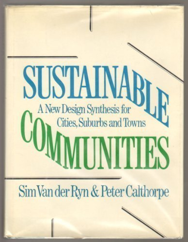 9780871568007: Sustainable Communities: A New Design Synthesis for Cities, Suburbs, and Towns