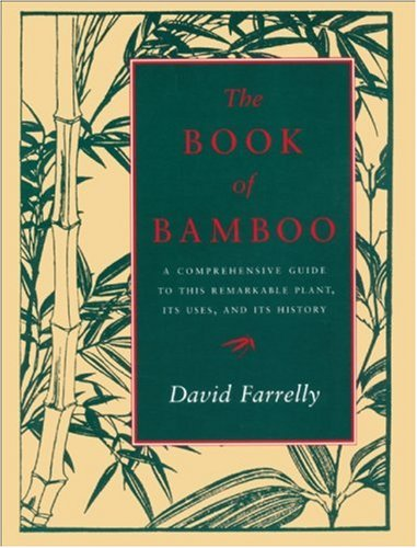 9780871568250: The Book of Bamboo: A Comprehensive Guide to This Remarkable Plant, Its Uses and Its History
