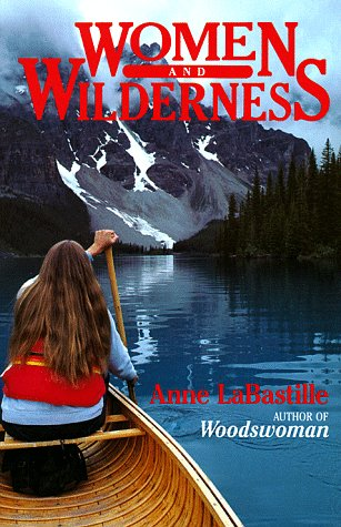 Women and Wilderness (Sierra Club Paperback Library) (0871568284) by Anne LaBastille