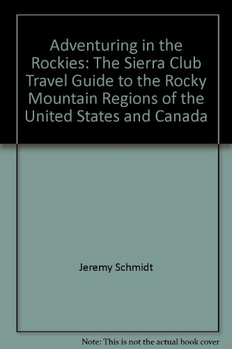 Adventuring in the ROCKIES (the Sierra Club Guide to the Rocky Mountain Regions of the Untited St...
