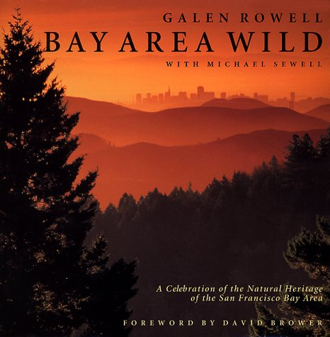 Bay Area Wild, A Celebration of the: Rowell, Galen (text