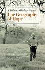 Geography of Hope: A Tribute to Wallace: Wallace Stegner