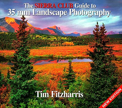 The Sierra Club Guide to 35Mm Landscape Photography: Fitzharris, Tim