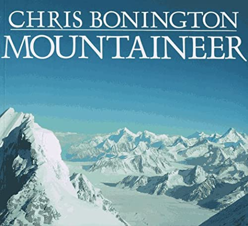 Mountaineer: Thirty Years of Climbing on the World's Great Peaks (9780871569059) by Chris Bonington