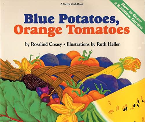 Blue Potatoes, Orange Tomatoes: How to Grow A Rainbow Garden: Creasy, Rosalind
