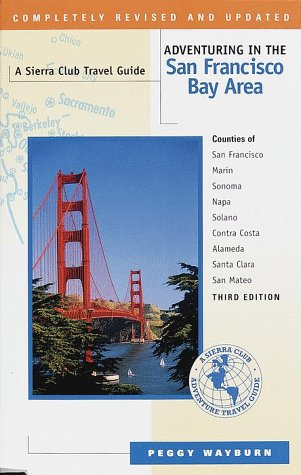 Adventuring in the San Francisco Bay Area: Counties of San Francisco, Marin, Sonoma, Napa, Solano, ...