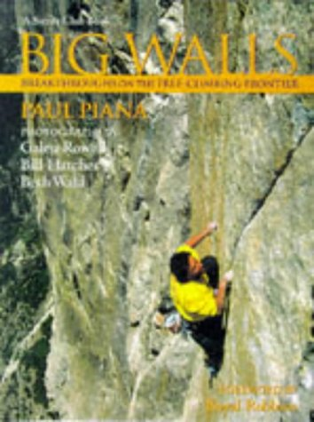 Big Walls: Breakthroughs on the Free-Climbing Frontier.: Paul Piana.