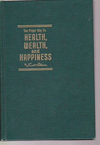 Prayer Way to Health, Wealth, and Happiness: Fillmore, Lowell
