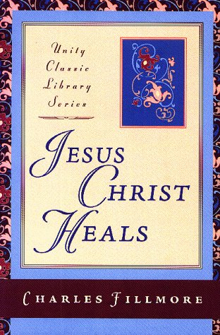 Jesus Christ Heals (Unity Classic Library): Charles Fillmore