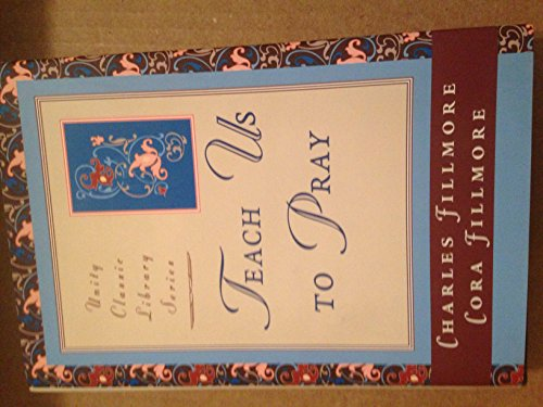 Teach Us to Pray (Unity Classic Library): Fillmore, Charles, Fillmore, Cora