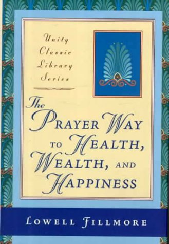 The Prayer Way to Health, Wealth, and: Lowell Fillmore