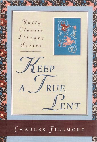 9780871593023: Keep a True Lent (Unity Classic Library)
