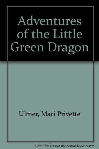Adventures of the Little Green Dragon: Mari Privette Ulmer