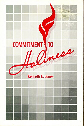 The Commitment to Holiness: Jones, Kenneth E