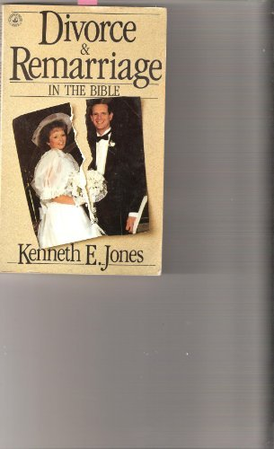 Divorce and Remarriage in the Bible: Kenneth E. Jones