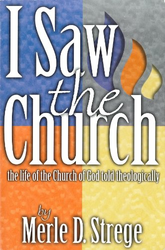 I saw the church: The life of the Church of God told theologically (0871629259) by Merle D. Strege