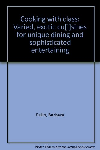 9780871640956: Cooking with class: Varied, exotic cu[i]sines for unique dining and sophisticated entertaining