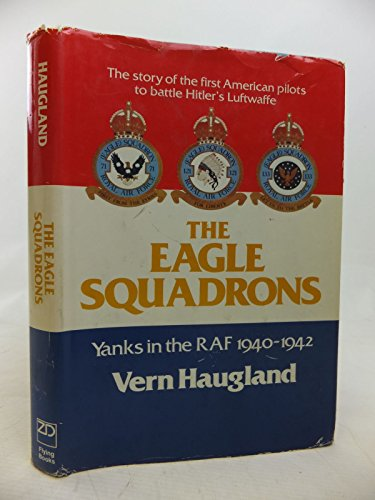 The Eagle Squadrons: Yanks in the RAF, 1940-1942: Vern Haugland