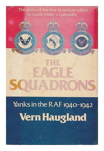 The Eagle Squadrons: Yanks in the RAF, 1940-1942 (SIGNED): Haugland, Vern; Lt. Gen. Ira C. Eaker