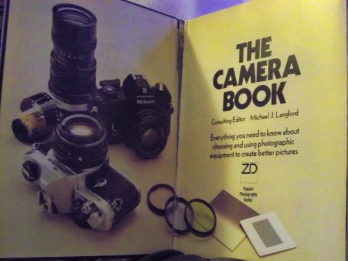 9780871650733: THE CAMERA BOOK: EVERYTHING YOU NEED TO KNOW ABOUT CHOOSING AND USING PHOTOGRAPHIC EQUIPMENT TO CREATE BETTER PICTURES