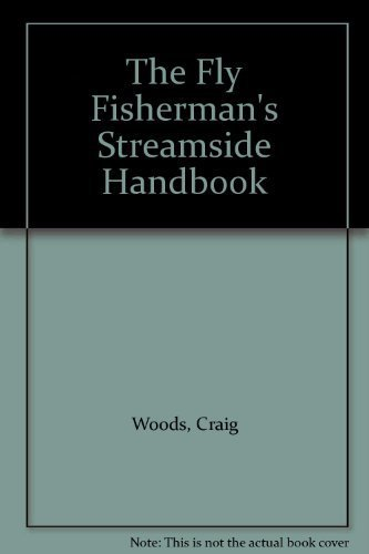 THE FLY FISHERMAN'S STREAMSIDE HANDBOOK: Woods, Craig