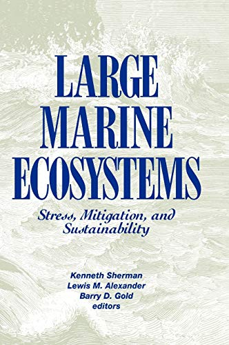 Large Marine Ecosystems: Stress, Mitigation and Sustainability (Aaas Publication): Kenneth Sherman,...