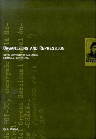 9780871686374: Organizing and Repression in the University of San Carlos, Guatemala, 1944 to 1996.