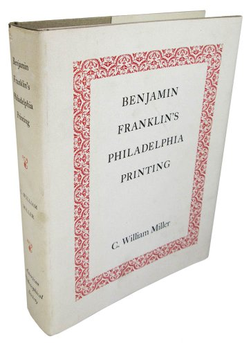 Benjamin Franklin's Philadelphia Printing, 1728-1766: A Descriptive Bibliography: Miller, ...