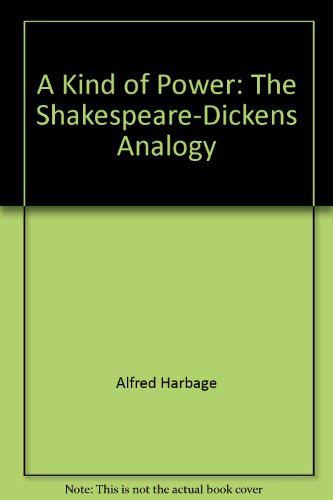 A kind of power: The Shakespeare-Dickens analogy: Harbage, Alfred