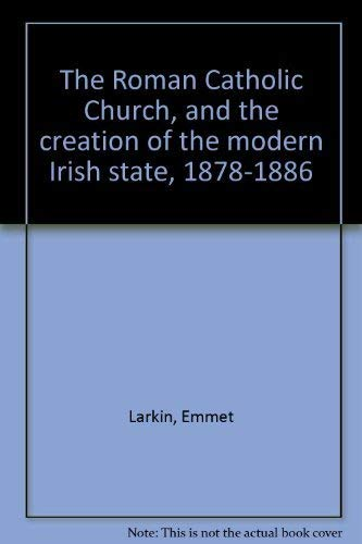 The Roman Catholic Church and the creation of the modern Irish state, 1878-1886 (Memoirs of the ...