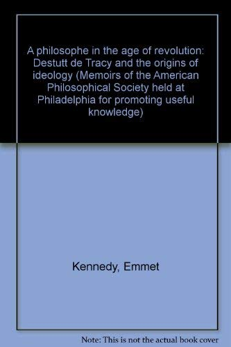 A philosophe in the age of revolution, Destutt de Tracy and the origins of