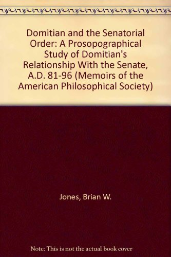 9780871691323: Domitian and the Senatorial Order: A Prosopographical Study of Domitian's Relationship With the Senate, A.D. 81-96 (Memoirs of the American Philosophical Society ; v. 132)