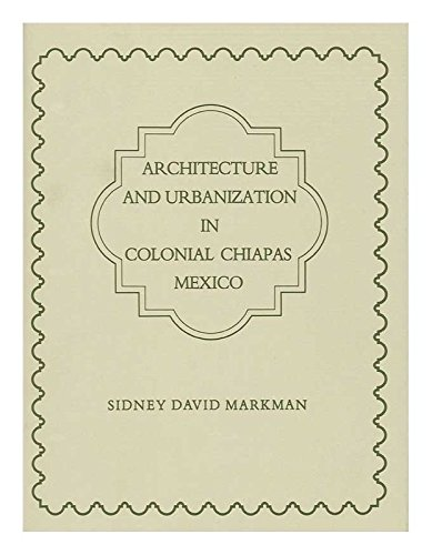 Architecture and Urbanization in Colonial Chiapas, Mexico (Memoirs of the American Philosophical ...
