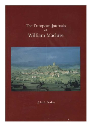 THE EUROPEAN JOURNALS OF WILLIAM MACLURE. EDITED, WITH NOTES AND INTRODUCTION BY J. S. DOSKEY [HA...