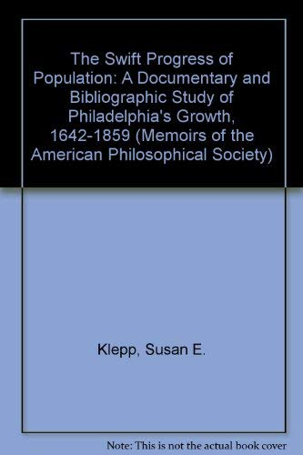 9780871691873: The Swift Progress of Population: A Documentary and Bibliographic Study of Philadelphia's Growth, 1642-1859 (Memoirs of the American Philosophical Society)