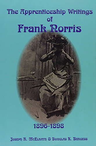 The Apprenticeship Writings of Frank Norris 1896-1898: Norris, Frank