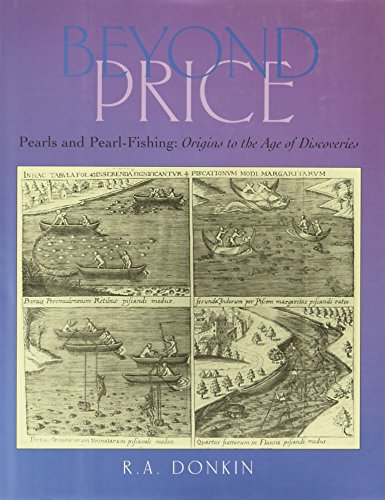 Beyond Price: Pearls and Pearl-Fishing Origins to the Age of Discoveries: Donkin, R. A.