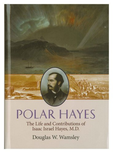 9780871692627: Polar Hayes, The Life and Contributions of Isaac Israel Hayes, M.D.